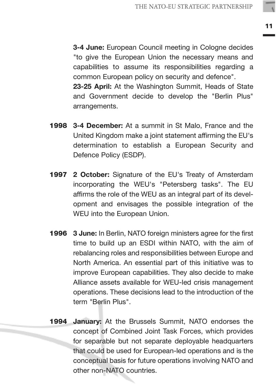 1998 3-4 December: At a summit in St Malo, France and the United Kingdom make a joint statement affirming the EU's determination to establish a European Security and Defence Policy (ESDP).