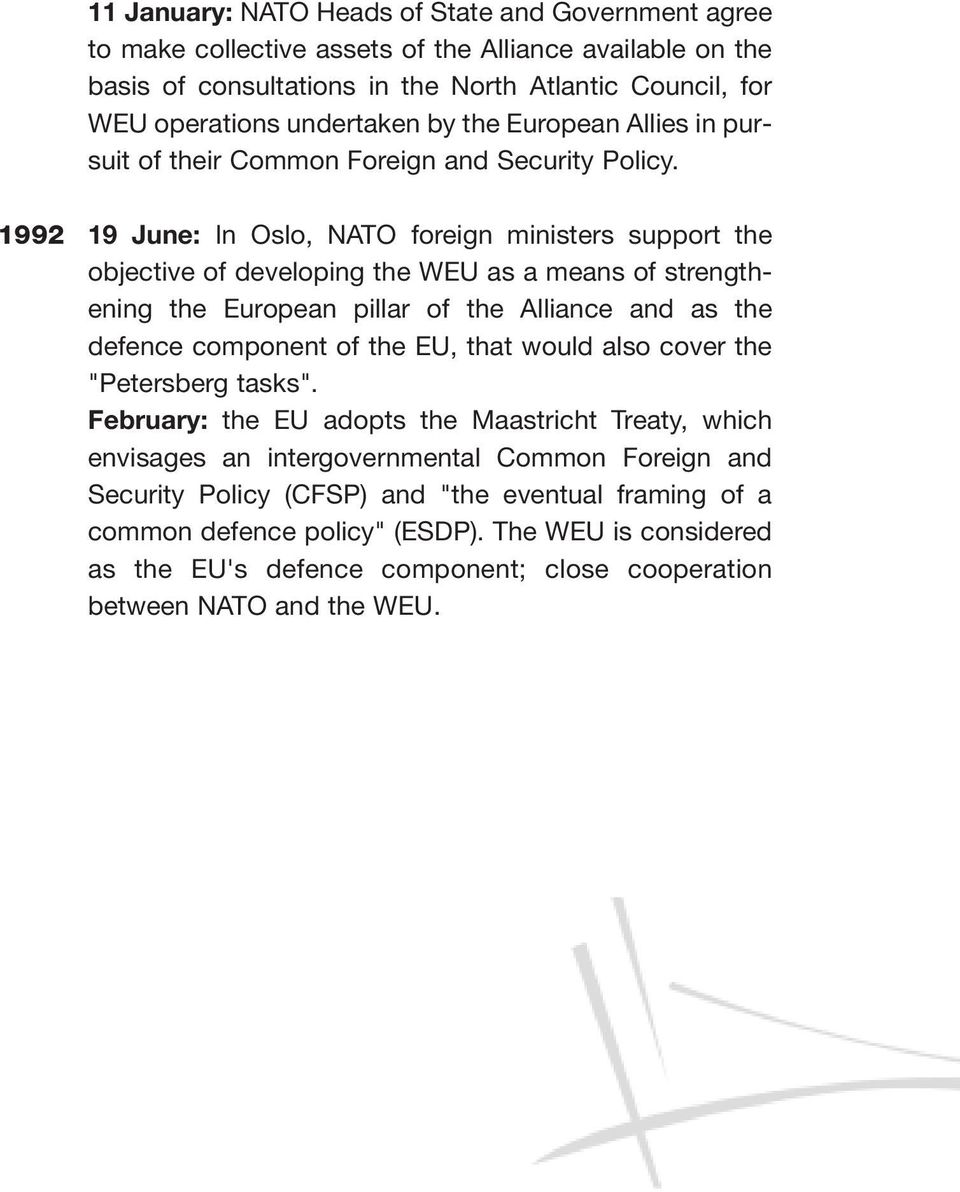 1992 19 June: In Oslo, NATO foreign ministers support the objective of developing the WEU as a means of strengthening the European pillar of the Alliance and as the defence component of the EU, that