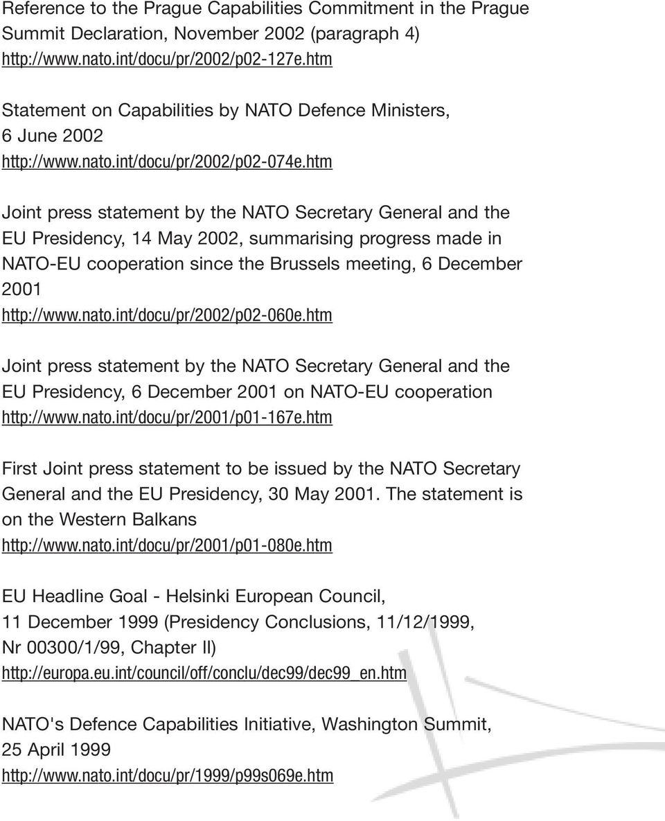 htm Joint press statement by the NATO Secretary General and the EU Presidency, 14 May 2002, summarising progress made in NATO-EU cooperation since the Brussels meeting, 6 December 2001 http://www.
