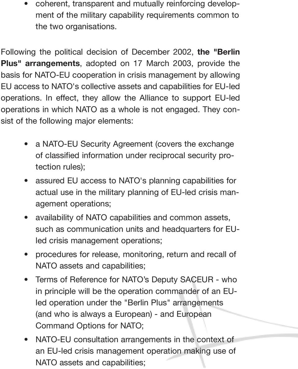 NATO's collective assets and capabilities for EU-led operations. In effect, they allow the Alliance to support EU-led operations in which NATO as a whole is not engaged.