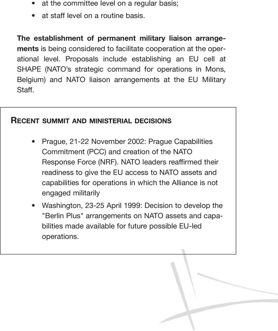 Proposals include establishing an EU cell at SHAPE (NATO s strategic command for operations in Mons, Belgium) and NATO liaison arrangements at the EU Military Staff.