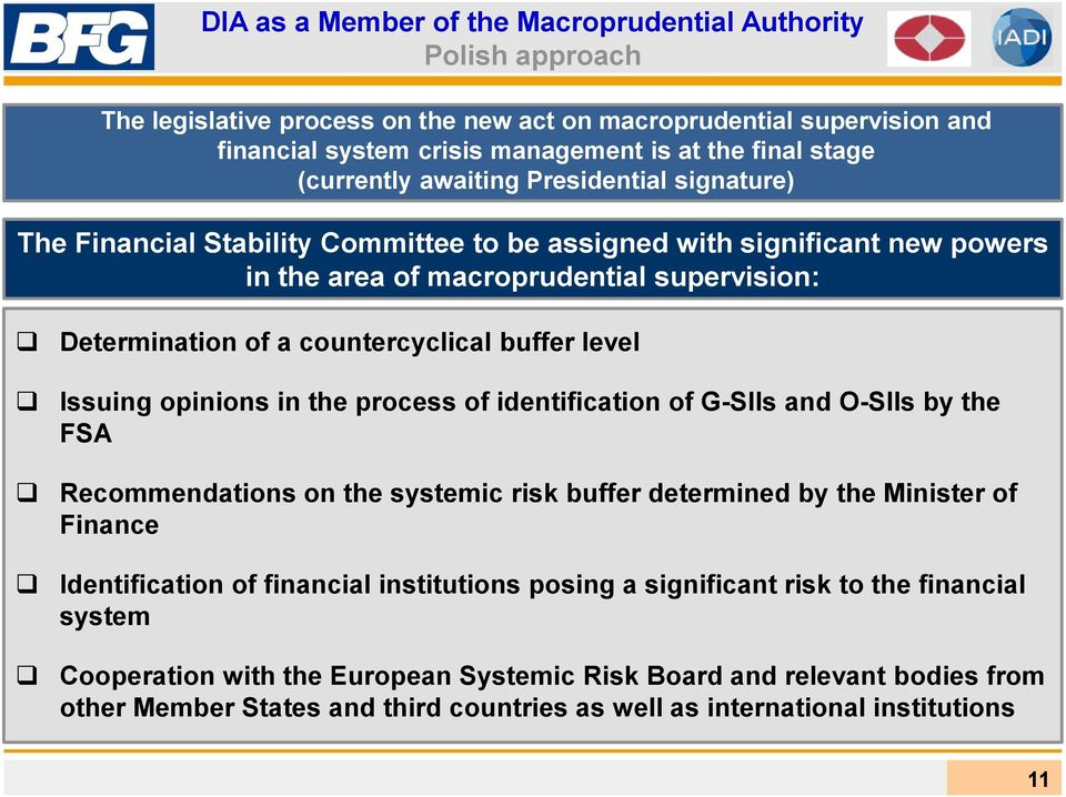 buffer level Issuing opinions in the process of identification of G-SIIs and O-SIIs by the FSA Recommendations on the systemic risk buffer determined by the Minister of Finance Identification of