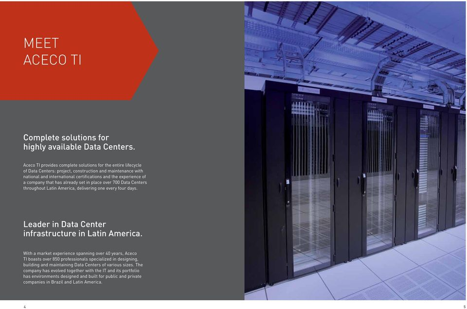 company that has already set in place over 700 Data Centers throughout Latin America, delivering one every four days. Leader in Data Center infrastructure in Latin America.