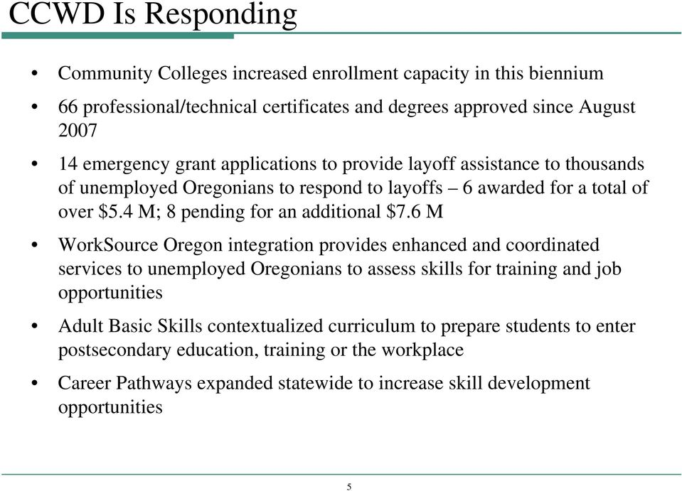 6 M WorkSource Oregon integration provides enhanced and coordinated services to unemployed Oregonians to assess skills for training and job opportunities Adult Basic Skills