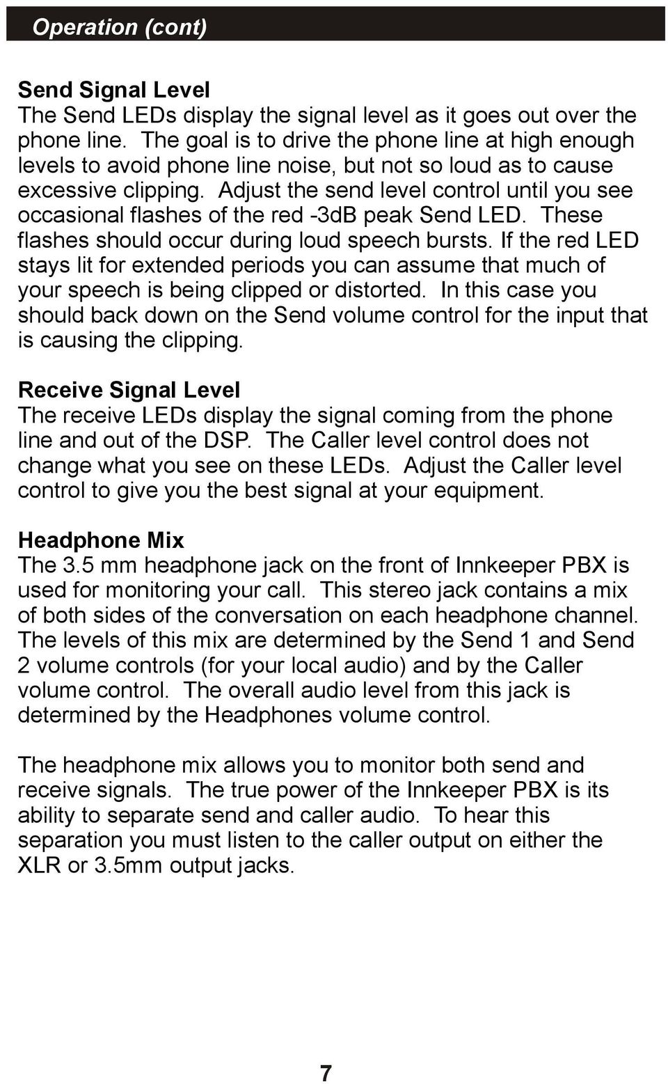 Adjust the send level control until you see occasional flashes of the red -3dB peak Send LED. These flashes should occur during loud speech bursts.