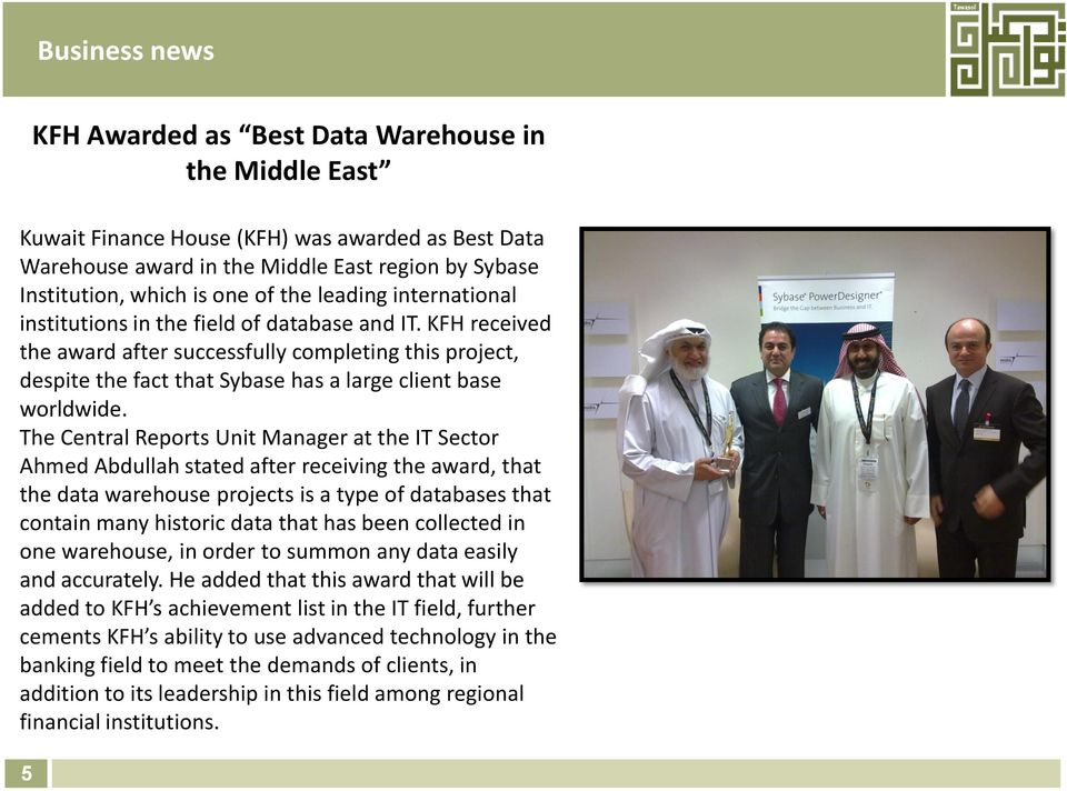 The Central Reports Unit Manager at the IT Sector Ahmed Abdullah stated after receiving the award, that the data warehouse projects is a type of databases that contain many historic data that has