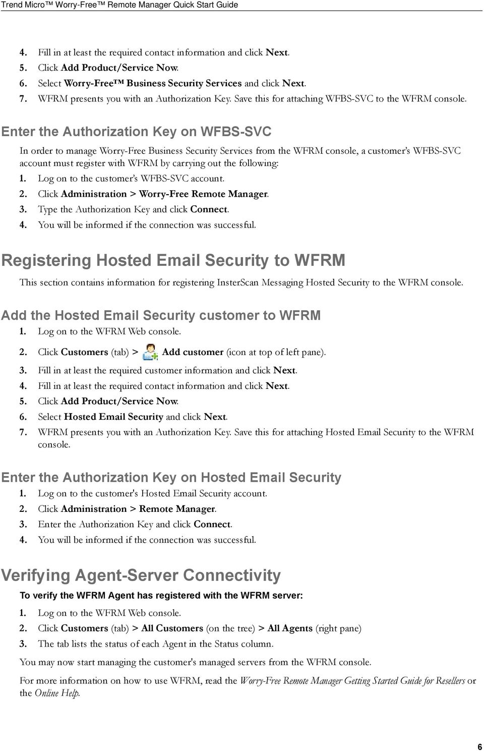 Enter the Authorization Key on WFBS-SVC In order to manage Worry-Free Business Security Services from the WFRM console, a customer s WFBS-SVC account must register with WFRM by carrying out the