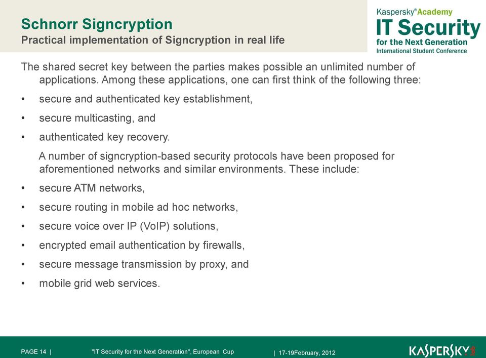 A number of signcryption-based security protocols have been proposed for aforementioned networks and similar environments.