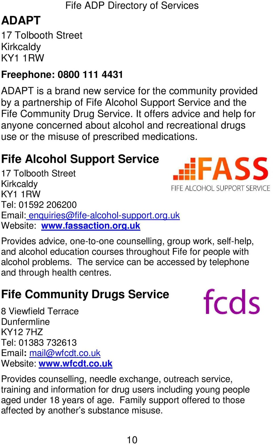 uk Fife Alcohol Support Service 17 Tolbooth Street Kirkcaldy KY1 1RW Tel: 01592 206200 Email: enquiries@fife-alcohol-support.org.