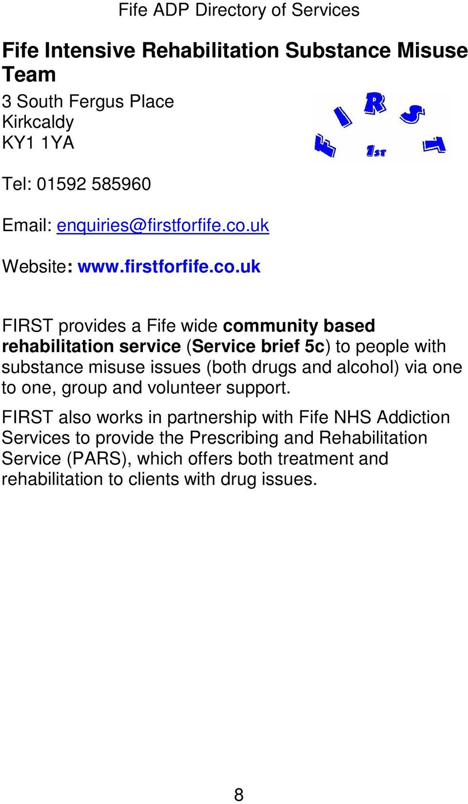 uk FIRST provides a Fife wide community based rehabilitation service (Service brief 5c) to people with substance misuse issues (both drugs and