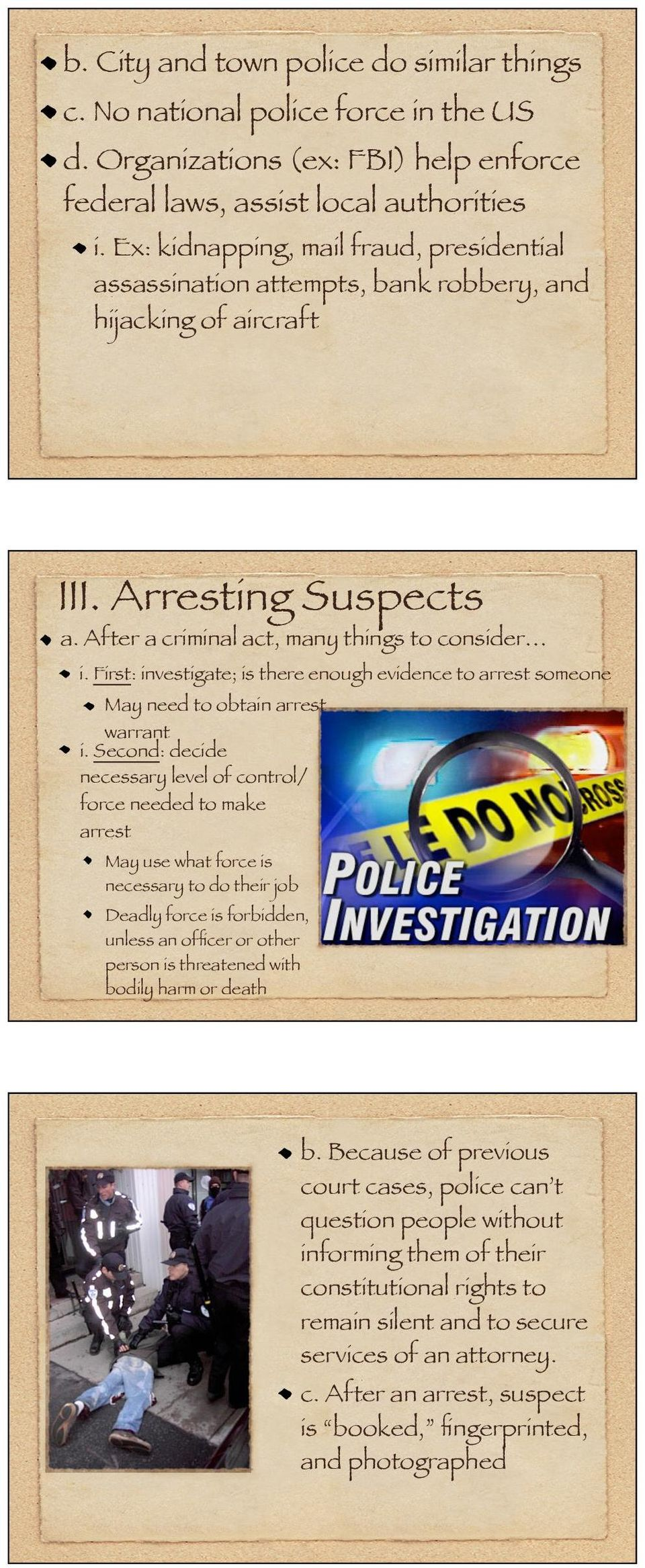 First: investigate; is there enough evidence to arrest someone May need to obtain arrest warrant i.