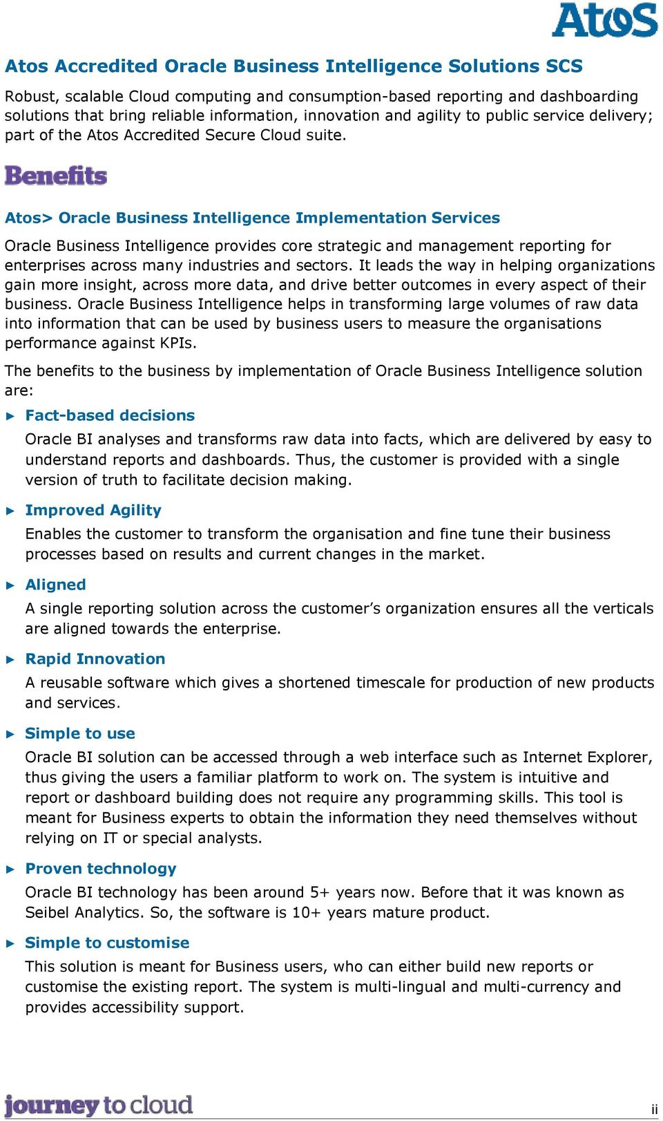 Atos> Oracle Business Intelligence Implementation Services Oracle Business Intelligence provides core strategic and management reporting for enterprises across many industries and sectors.