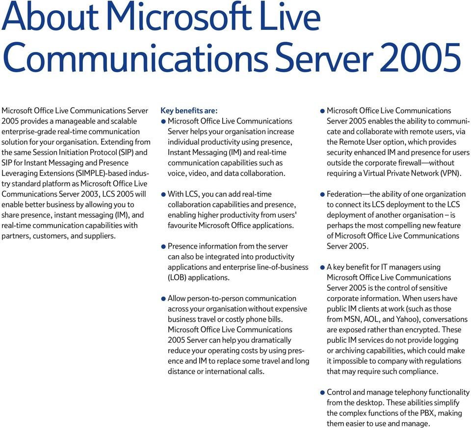 Communications Server 2003, LCS 2005 will enable better business by allowing you to share presence, instant messaging (IM), and real-time communication capabilities with partners, customers, and