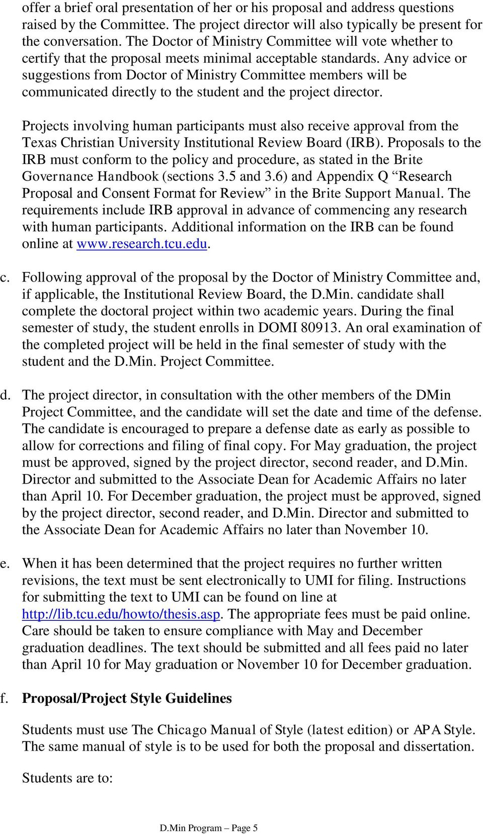 Any advice or suggestions from Doctor of Ministry Committee members will be communicated directly to the student and the project director.