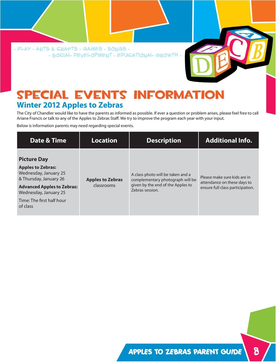 Below is information parents may need regarding special events. Date & Time Location Description Additional Info.
