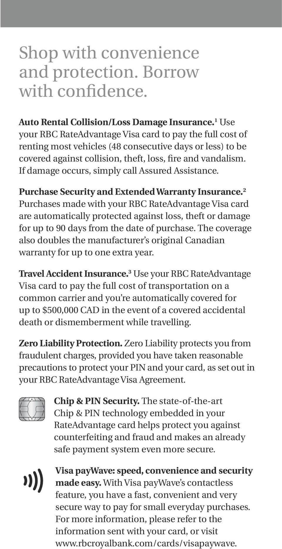 If damage occurs, simply call Assured Assistance. Purchase Security and Extended Warranty Insurance.