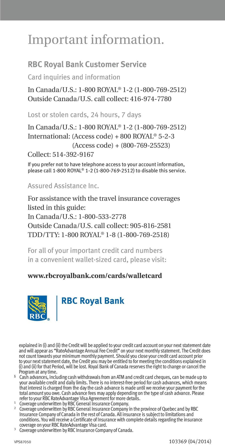 information, please call 1-800 ROYAL 1-2 (1-800-769-2512) to disable this service. Assured Assistance Inc. For assistance with the travel insurance coverages listed in this guide: In Canada/U.S.