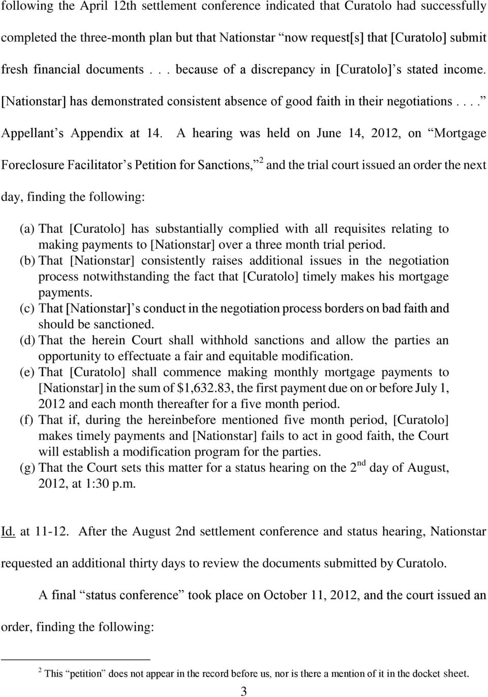 A hearing was held on June 14, 2012, on Mortgage Foreclosure Facilitator s Petition for Sanctions, 2 and the trial court issued an order the next day, finding the following: (a) That [Curatolo] has