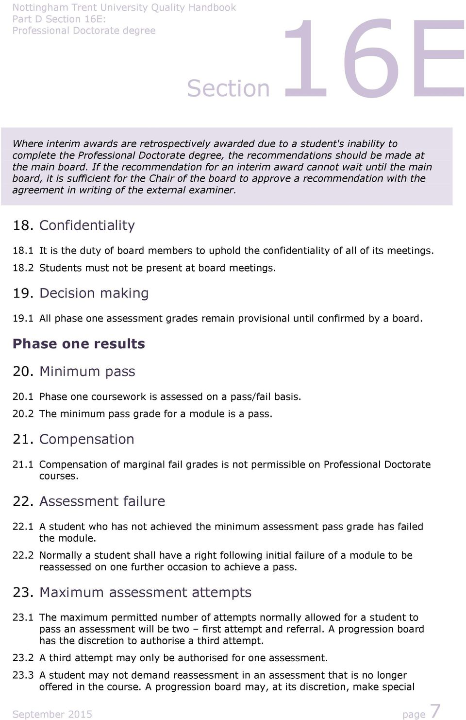 examiner. Confidentiality 18.1 It is the duty of board members to uphold the confidentiality of all of its meetings. 18.2 Students must not be present at board meetings. Decision making 19.