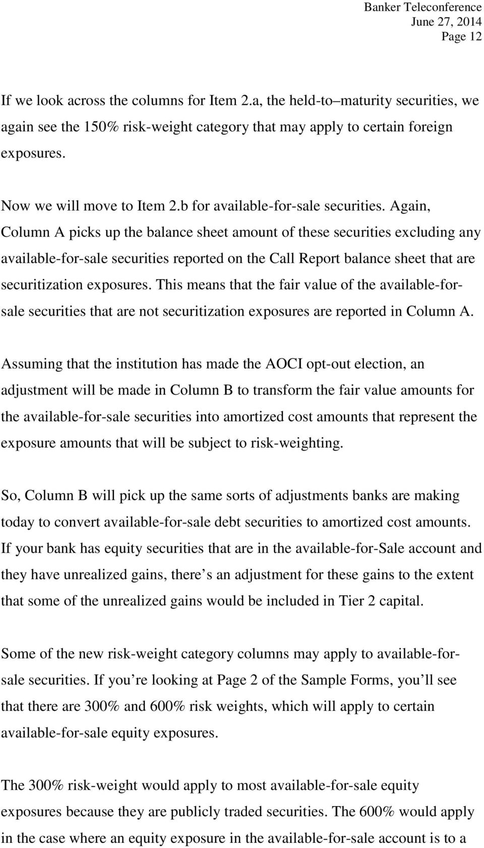 Again, Column A picks up the balance sheet amount of these securities excluding any available-for-sale securities reported on the Call Report balance sheet that are securitization exposures.