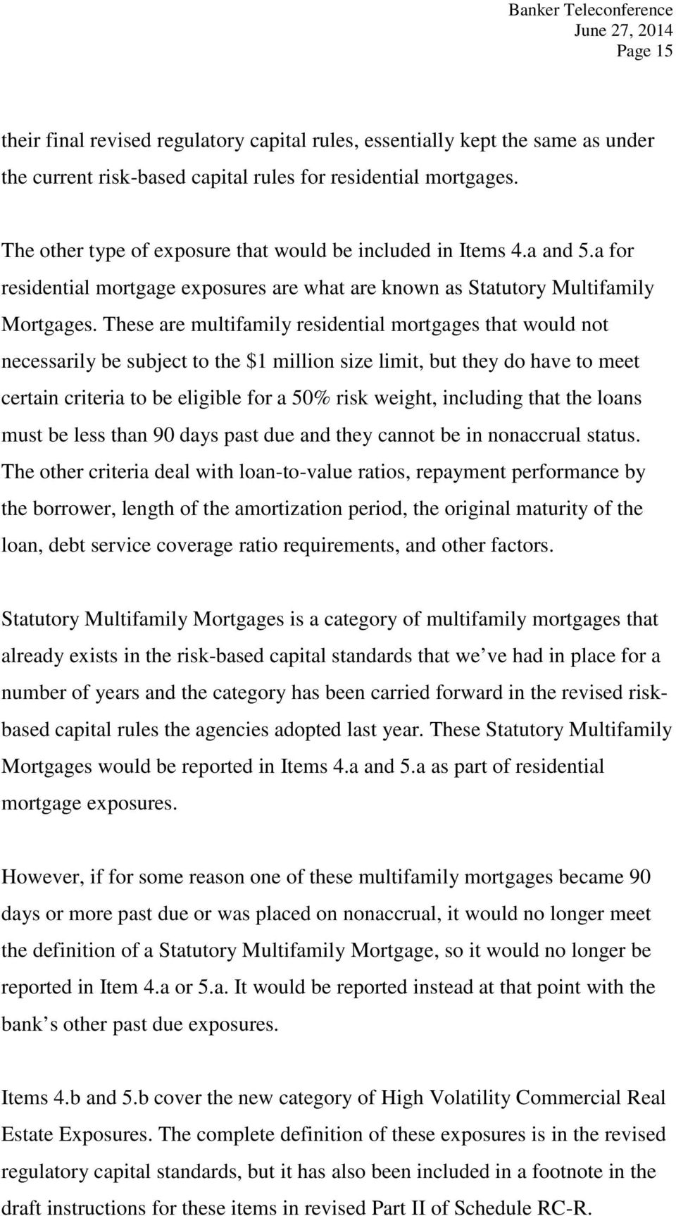 These are multifamily residential mortgages that would not necessarily be subject to the $1 million size limit, but they do have to meet certain criteria to be eligible for a 50% risk weight,