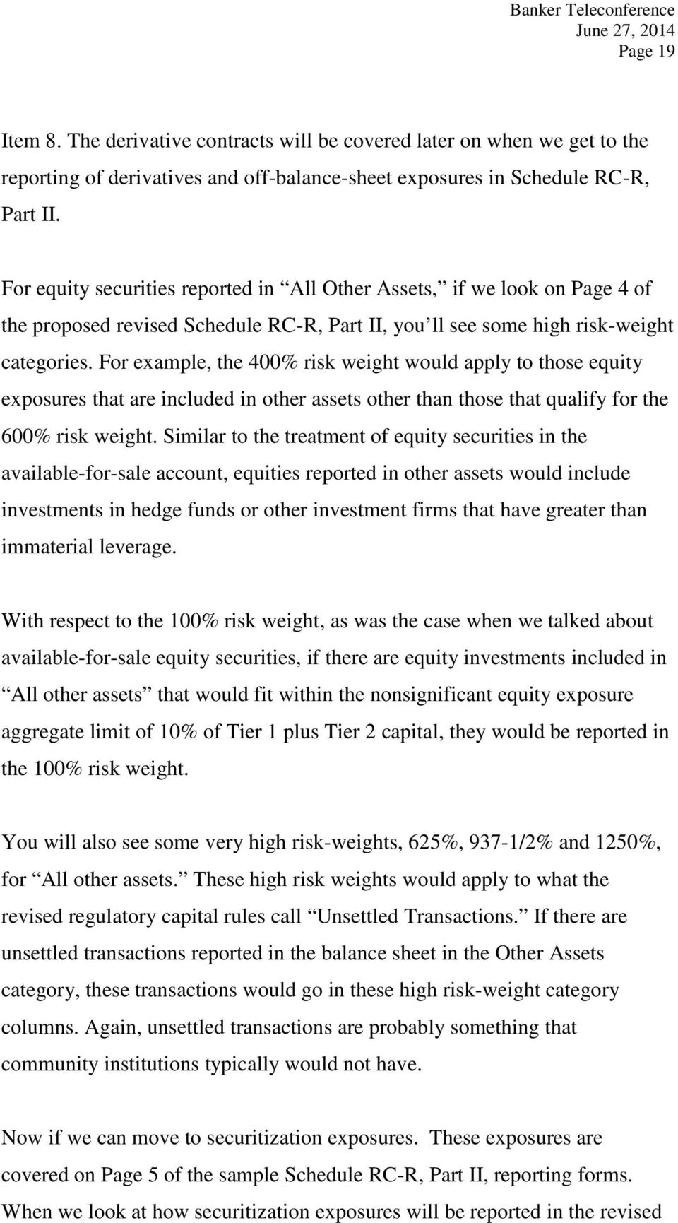 For example, the 400% risk weight would apply to those equity exposures that are included in other assets other than those that qualify for the 600% risk weight.