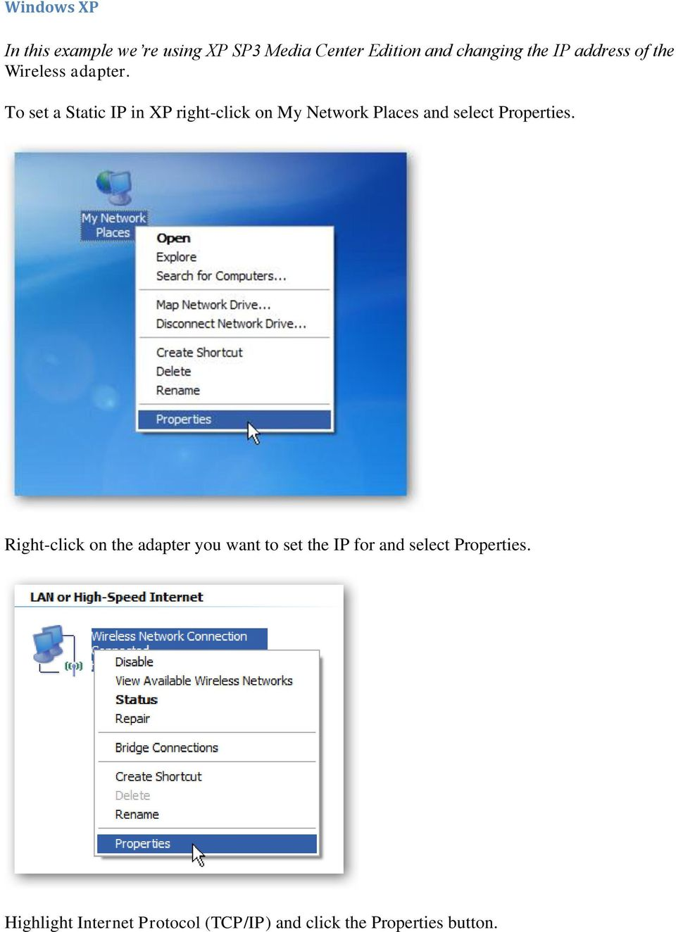 To set a Static IP in XP right-click on My Network Places and select Properties.