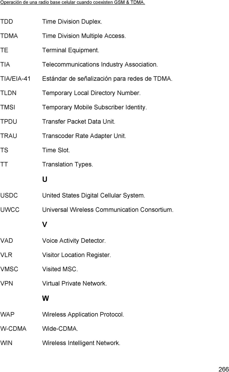 Transcoder Rate Adapter Unit. Time Slot. Translation Types. U USDC UWCC United States Digital Cellular System. Universal Wireless Communication Consortium.