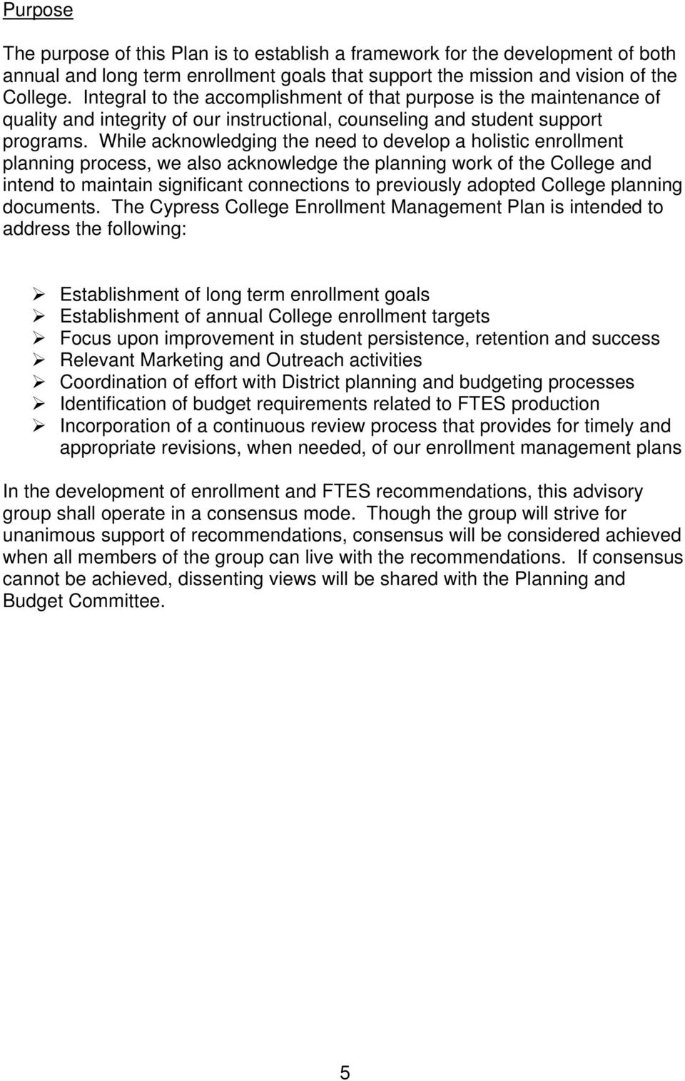 While acknowledging the need to develop a holistic enrollment planning process, we also acknowledge the planning work of the College and intend to maintain significant connections to previously
