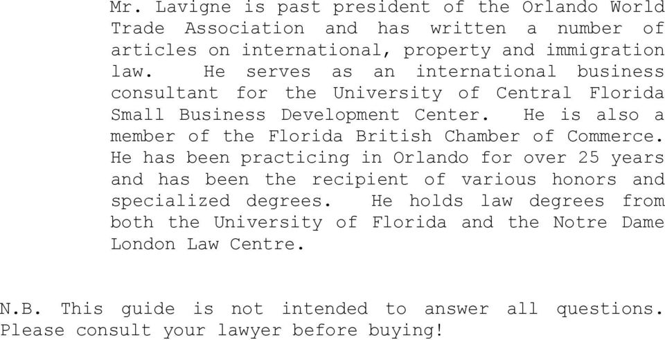 He is also a member of the Florida British Chamber of Commerce.