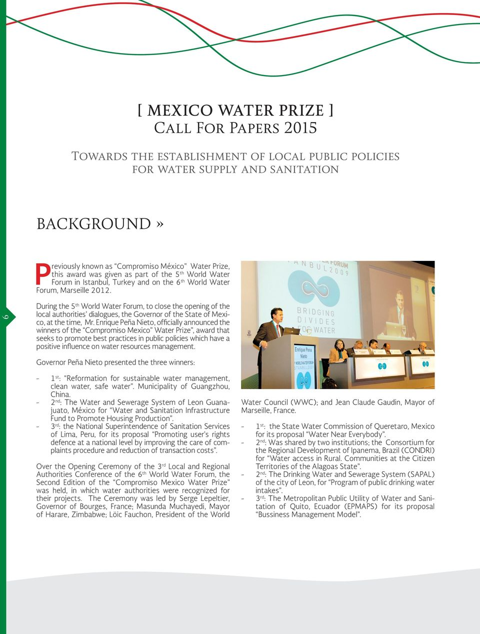 Enrique Peña Nieto, officially announced the winners of the Compromiso Mexico Water Prize, award that seeks to promote best practices in public policies which have a positive influence on water