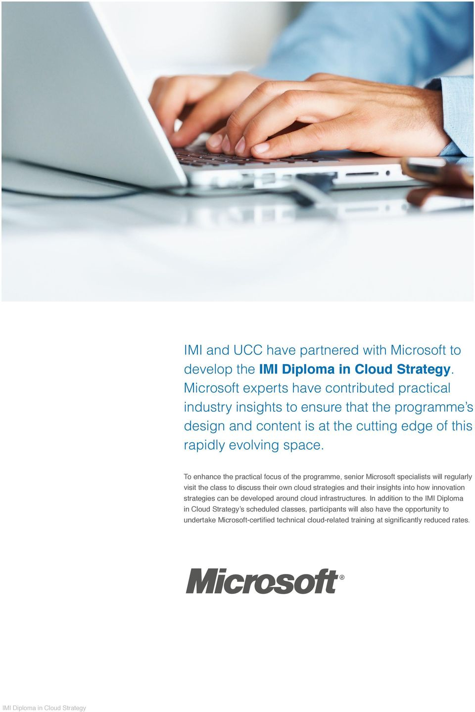 To enhance the practical focus of the programme, senior Microsoft specialists will regularly visit the class to discuss their own cloud strategies and their insights into