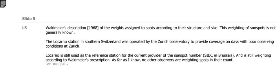 The Locarno station in southern Switzerland was operated by the Zurich observatory to provide coverage on days with poor observing conditions at