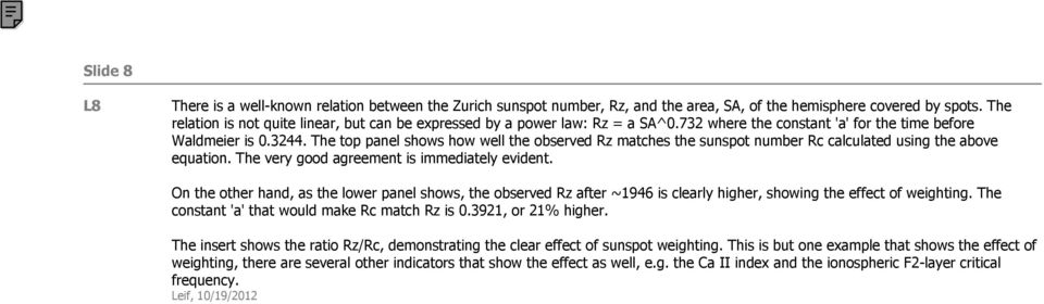 The top panel shows how well the observed Rz matches the sunspot number Rc calculated using the above equation. The very good agreement is immediately evident.