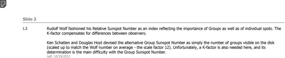 Ken Schatten and Douglas Hoyt devised the alternative Group Sunspot Number as simply the number of groups visible on the disk (scaled