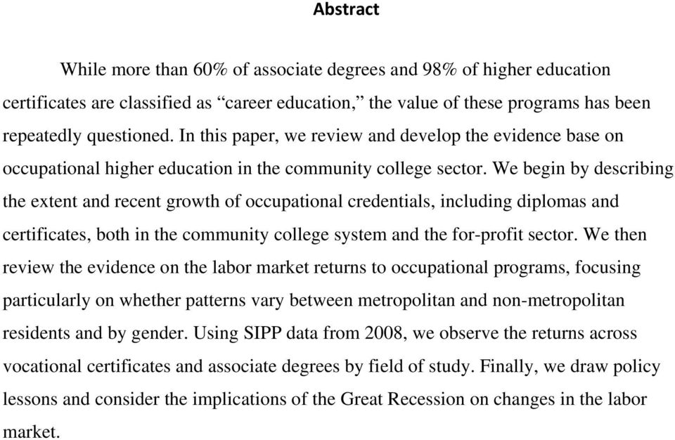 We begin by describing the extent and recent growth of occupational credentials, including diplomas and certificates, both in the community college system and the for-profit sector.