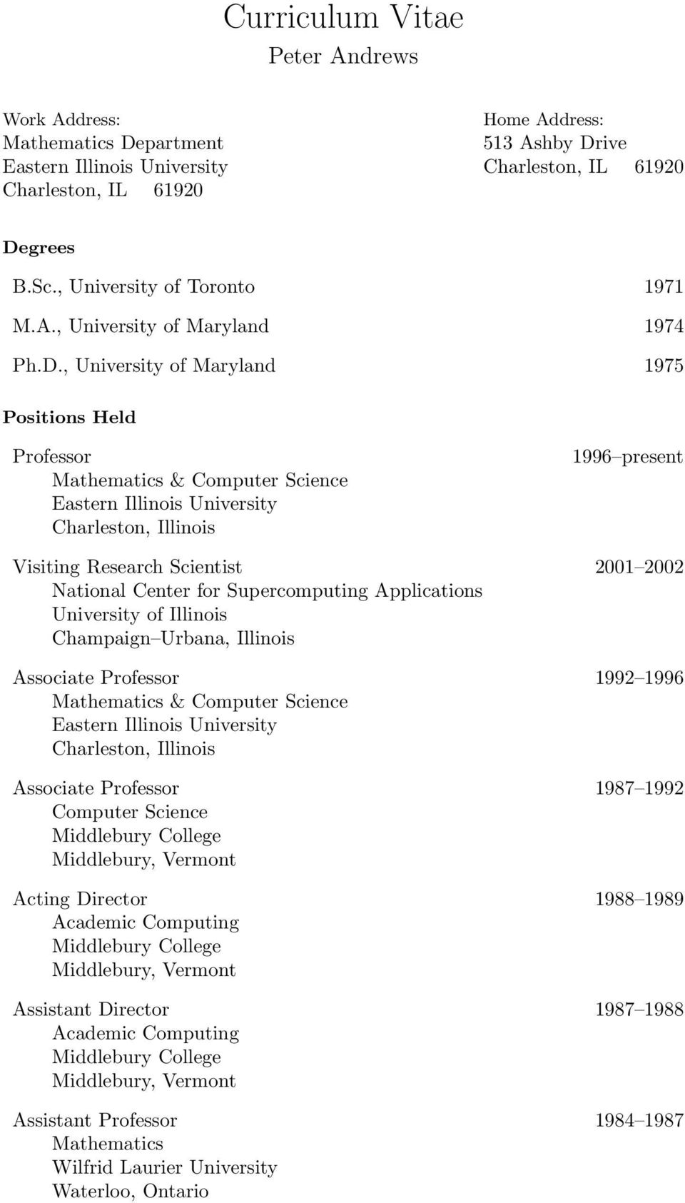 , University of Maryland 1975 Positions Held Professor Mathematics & Computer Science Eastern Illinois University Charleston, Illinois 1996 present Visiting Research Scientist 2001 2002 National