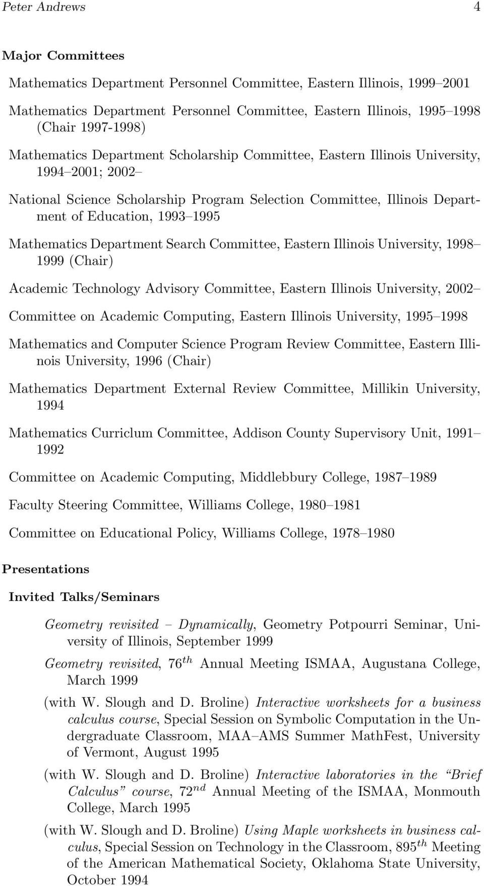Mathematics Department Search Committee, Eastern Illinois University, 1998 1999 (Chair) Academic Technology Advisory Committee, Eastern Illinois University, 2002 Committee on Academic Computing,
