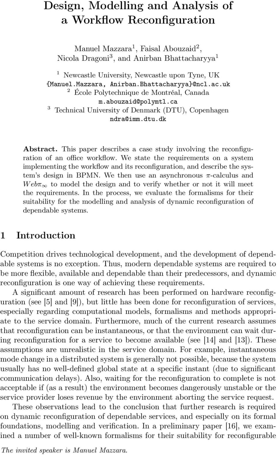 This paper describes a case study involving the reconfiguration of an office workflow.
