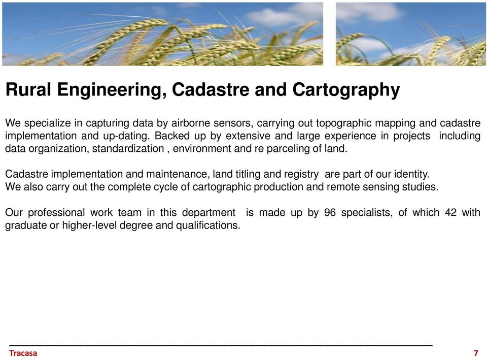 Cadastre implementation and maintenance, land titling and registry are part of our identity.