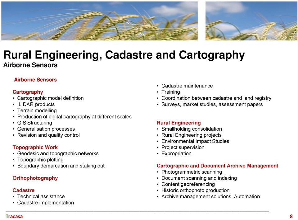 Orthophotography Cadastre Technical assistance Cadastre implementation Cadastre maintenance Training Coordination between cadastre and land registry Surveys, market studies, assessment papers Rural