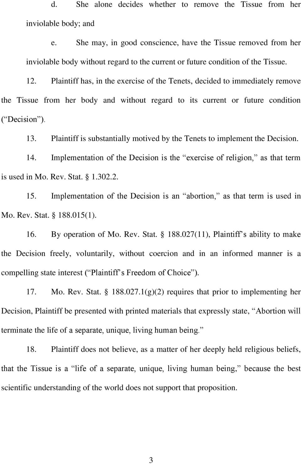 Plaintiff has, in the exercise of the Tenets, decided to immediately remove the Tissue from her body and without regard to its current or future condition ( Decision. 13.