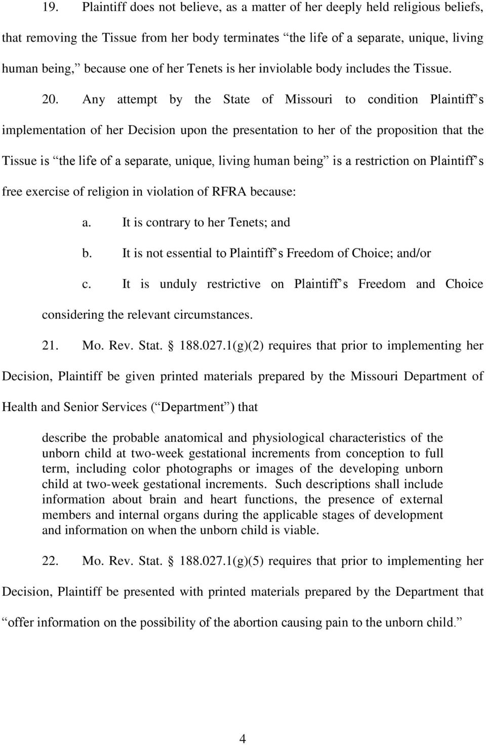 Any attempt by the State of Missouri to condition Plaintiff s implementation of her Decision upon the presentation to her of the proposition that the Tissue is the life of a separate, unique, living