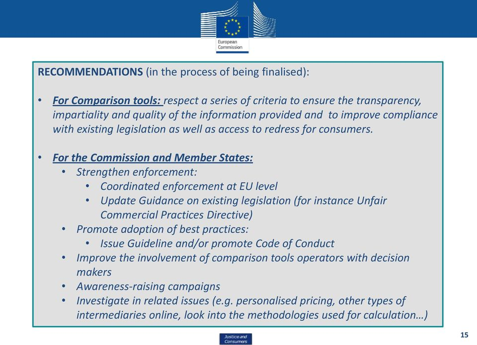 For the Commission and Member States: Strengthen enforcement: Coordinated enforcement at EU level Update Guidance on existing legislation (for instance Unfair Commercial Practices Directive) Promote