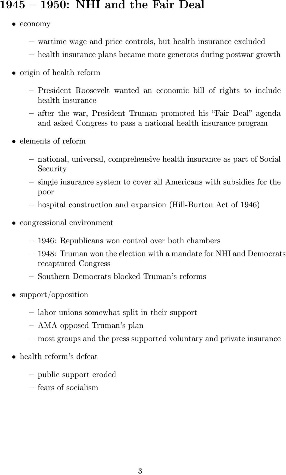 universal, comprehensive health insurance as part of Social Security single insurance system to cover all Americans with subsidies for the poor construction and expansion (Hill-Burton Act of 1946)