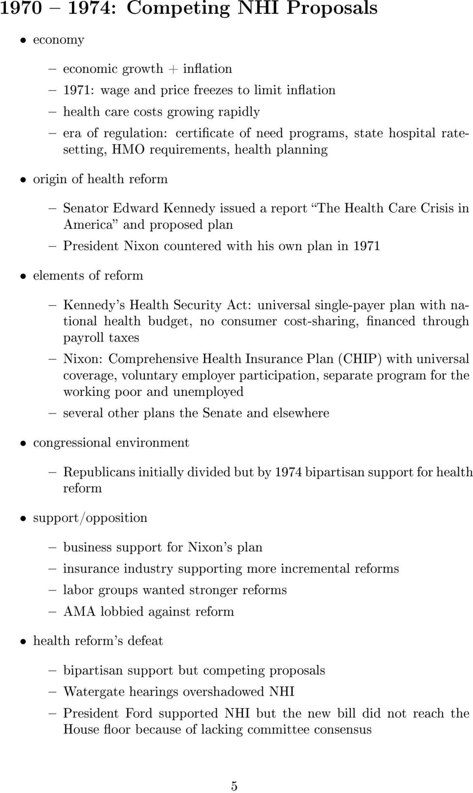 Kennedy's Health Security Act: universal single-payer plan with national health budget, no consumer cost-sharing, nanced through payroll taxes Nixon: Comprehensive Health Insurance Plan (CHIP) with