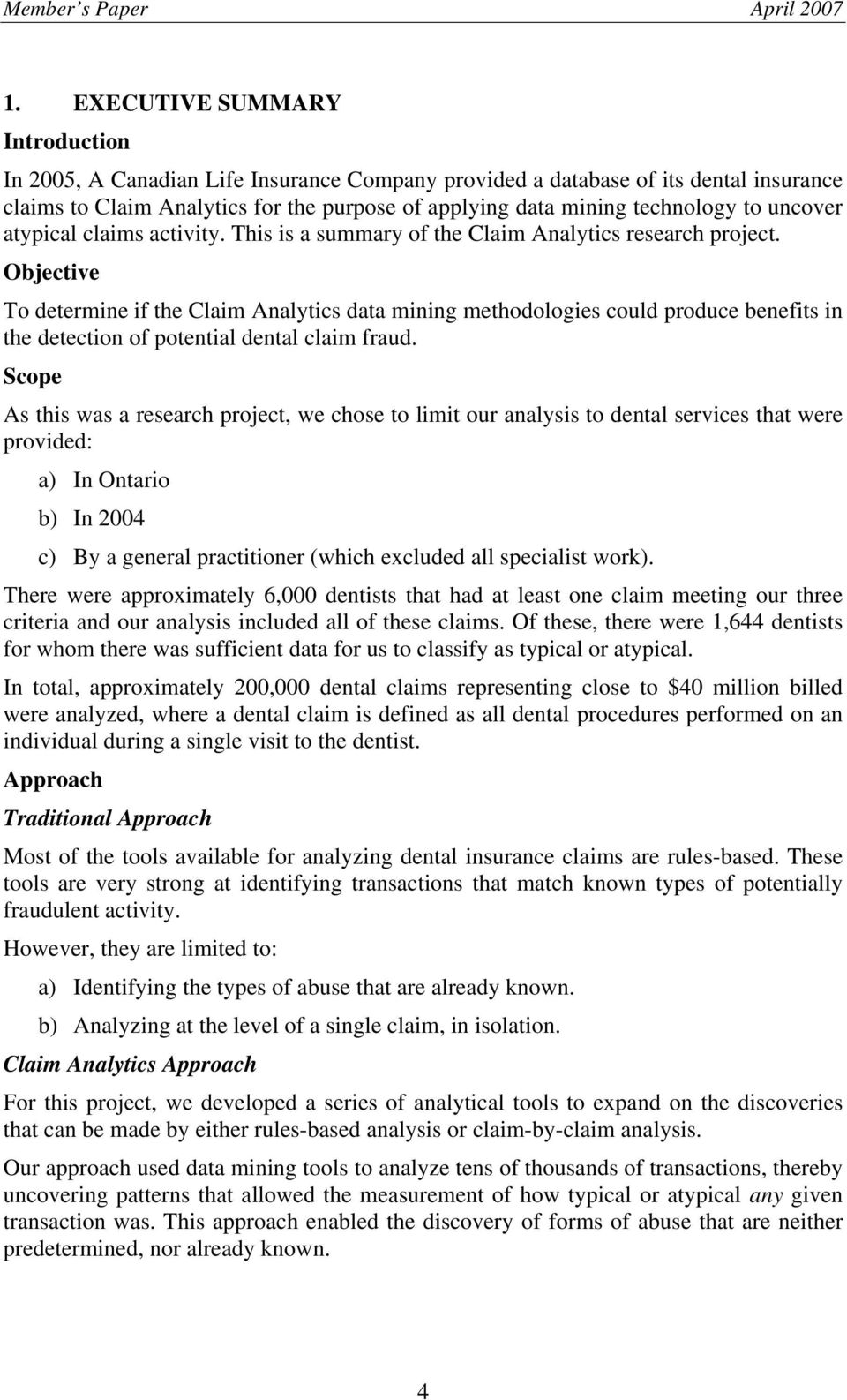 Objective To determine if the Claim Analytics data mining methodologies could produce benefits in the detection of potential dental claim fraud.