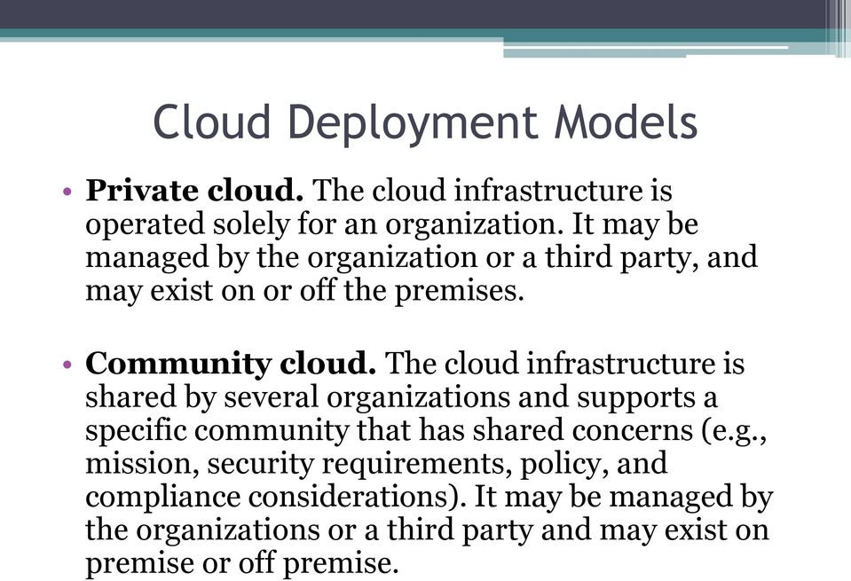 The cloud infrastructure is shared by several organizations and supports a specific community that has shared concerns (e.g., mission, security requirements, policy, and compliance considerations).