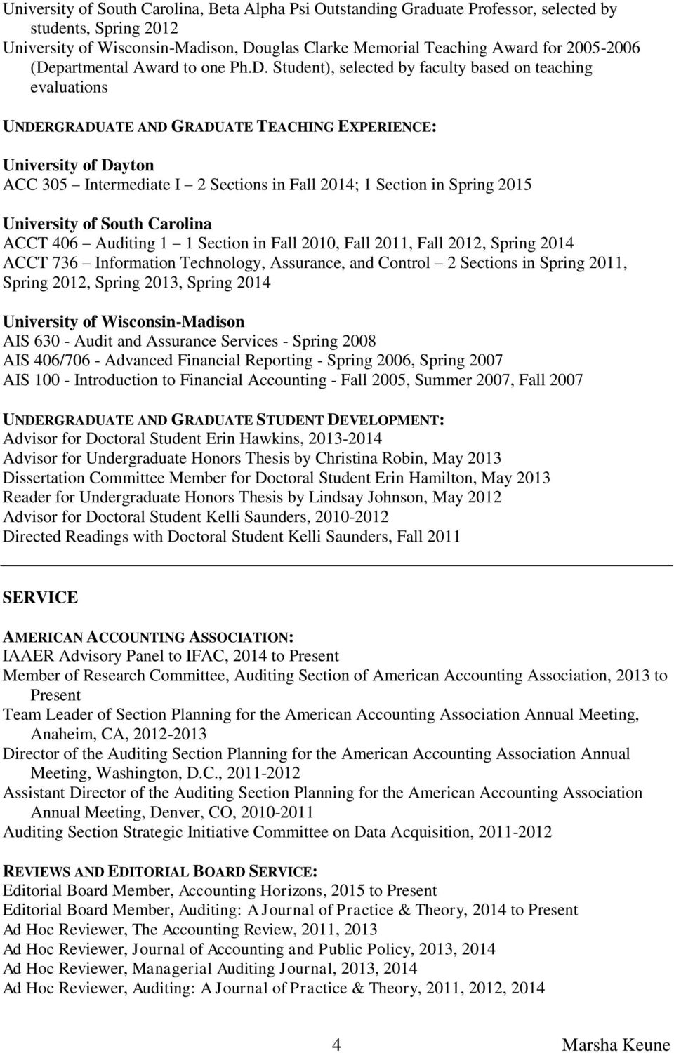 Fall 2014; 1 Section in Spring 2015 University of South Carolina ACCT 406 Auditing 1 1 Section in Fall 2010, Fall 2011, Fall 2012, Spring 2014 ACCT 736 Information Technology, Assurance, and Control