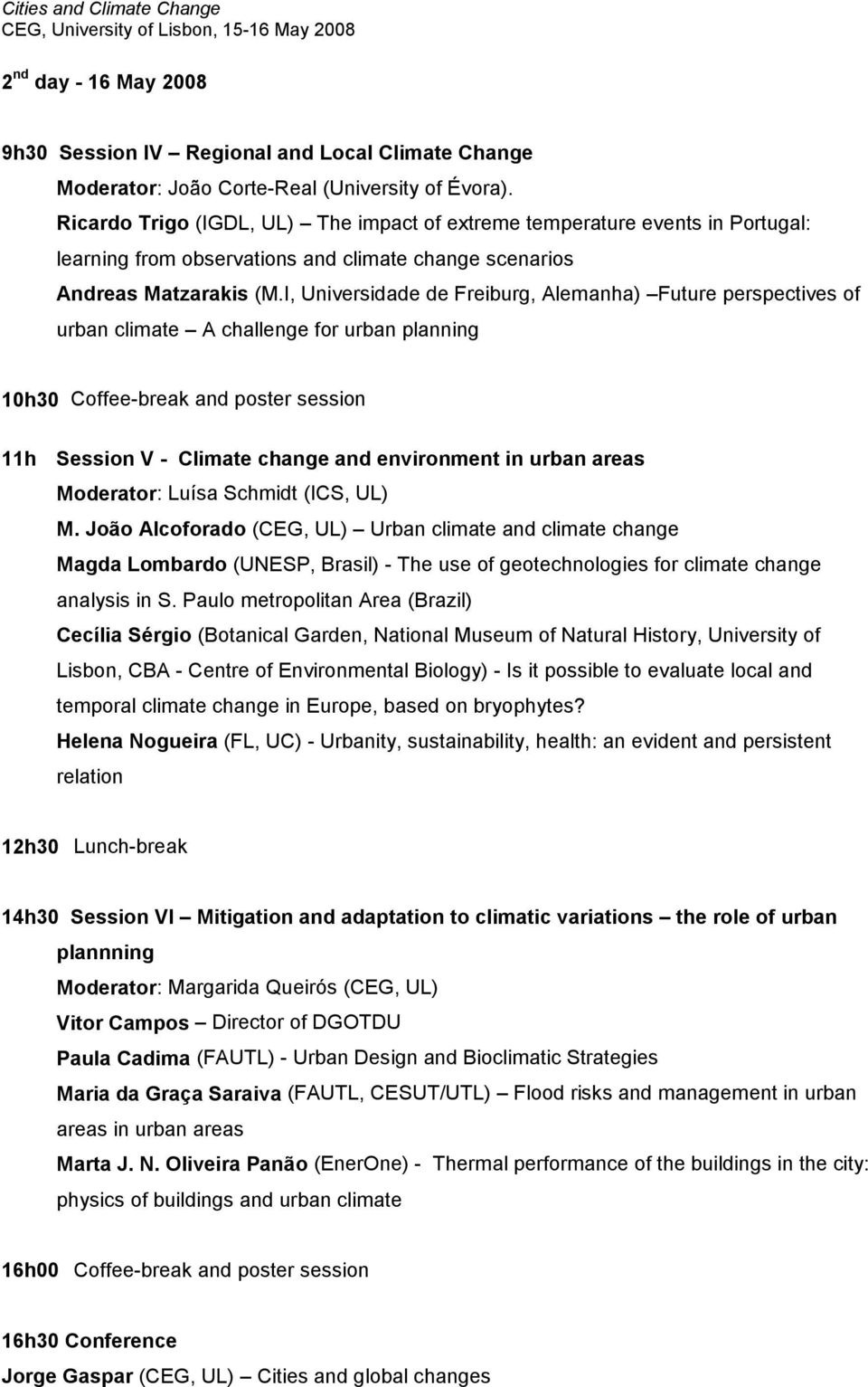 I, Universidade de Freiburg, Alemanha) Future perspectives of urban climate A challenge for urban planning 10h30 Coffee-break and poster session 11h Session V - Climate change and environment in